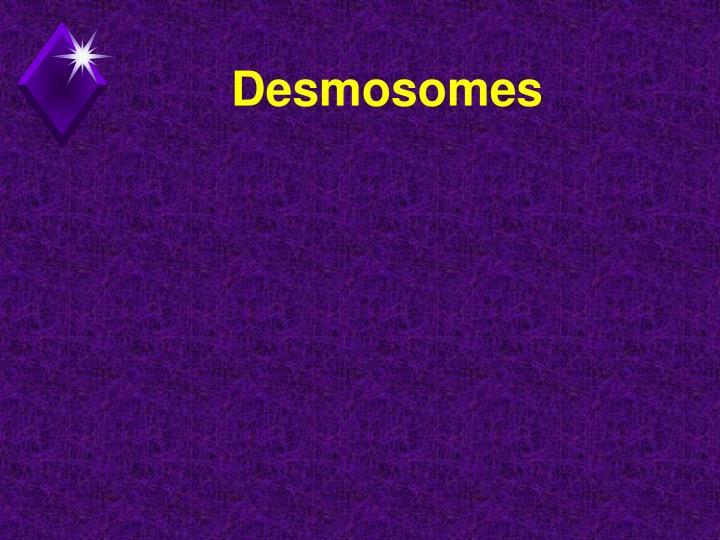 Desmosomes