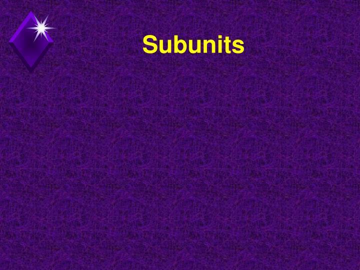 Subunits