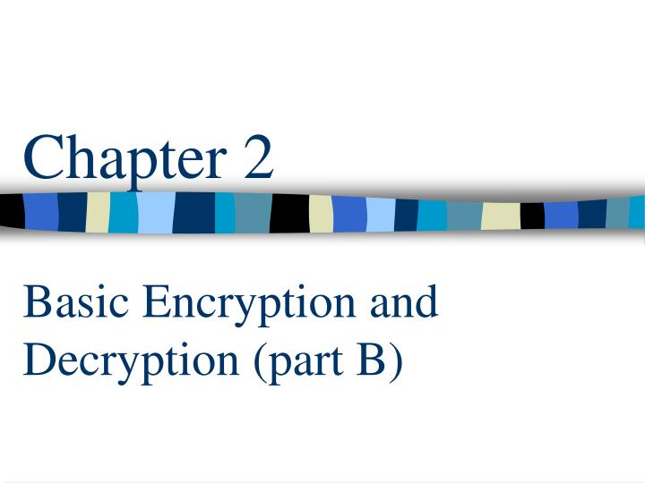 Chapter 2 basic encryption and decryption part b