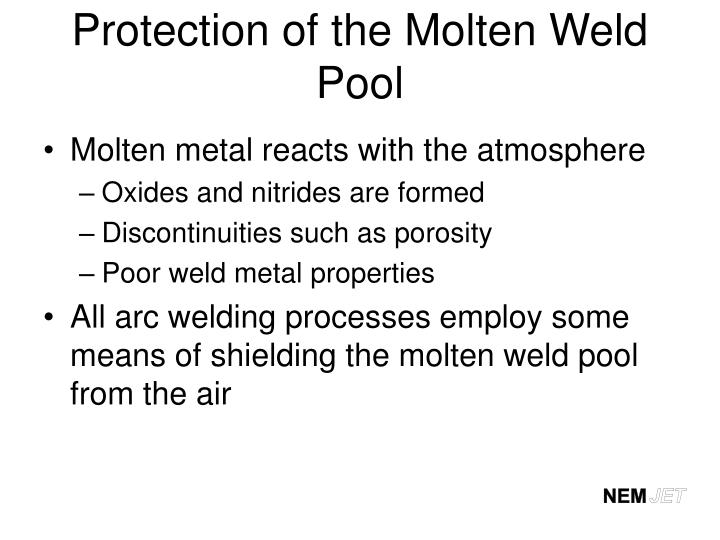 Protection of the Molten Weld Pool