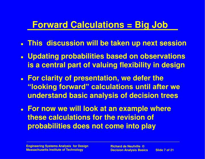 Forward Calculations = Big Job