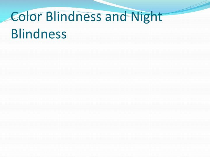 Color Blindness and Night Blindness