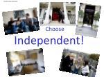 choose independent
