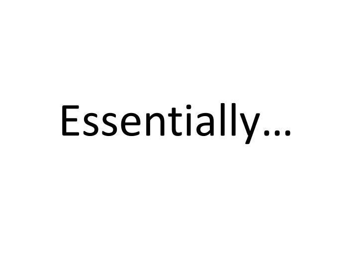 Essentially…