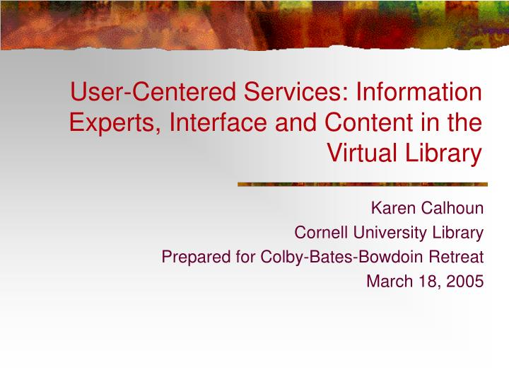User-Centered Services: Information Experts, Interface and Content in the Virtual Library