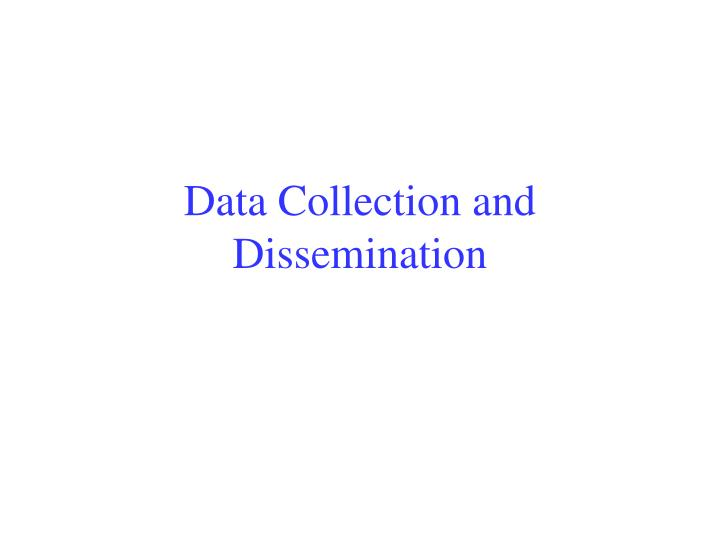 Data collection and dissemination