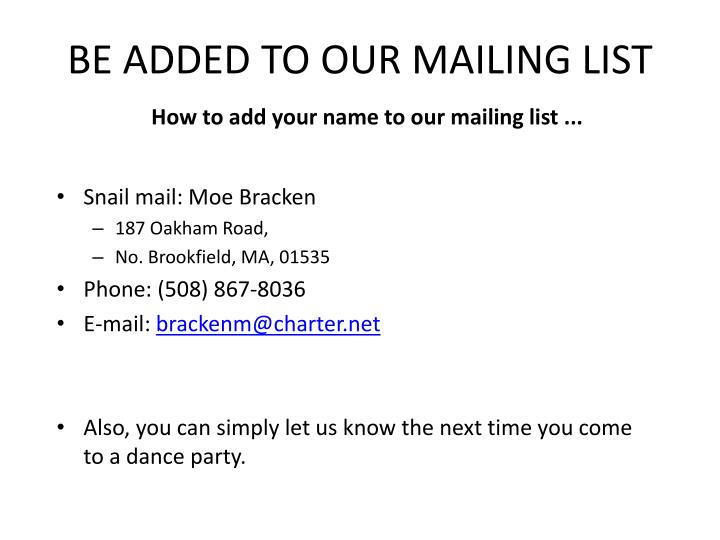 BE ADDED TO OUR MAILING LIST
