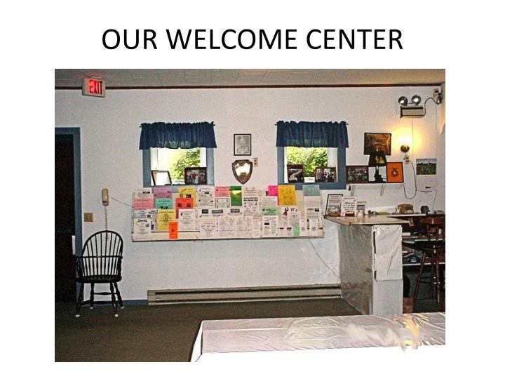 OUR WELCOME CENTER