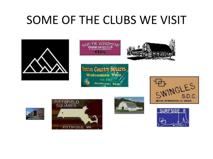 SOME OF THE CLUBS WE VISIT