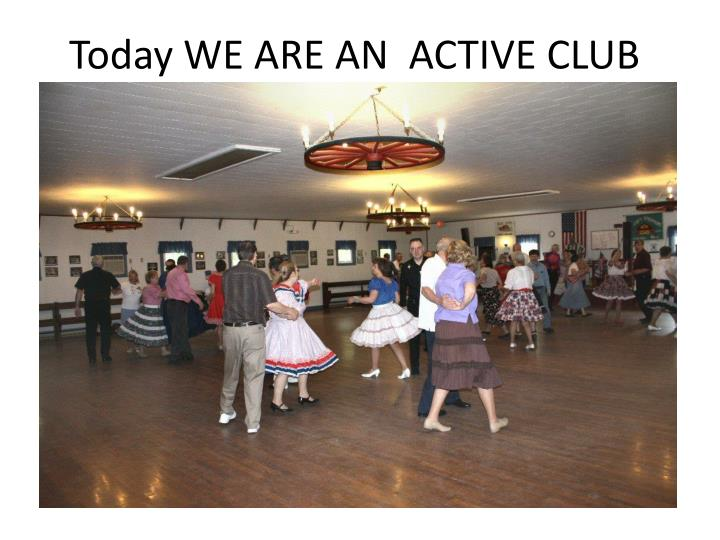 Today WE ARE AN  ACTIVE CLUB