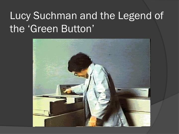 Lucy Suchman and the Legend of the 'Green Button'