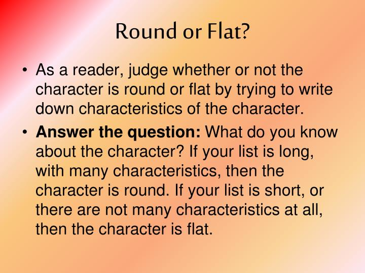 Round or Flat?