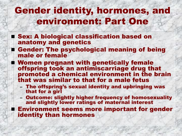 Gender identity, hormones, and environment: Part One
