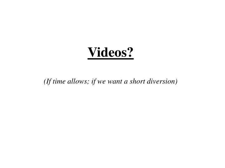 Videos?