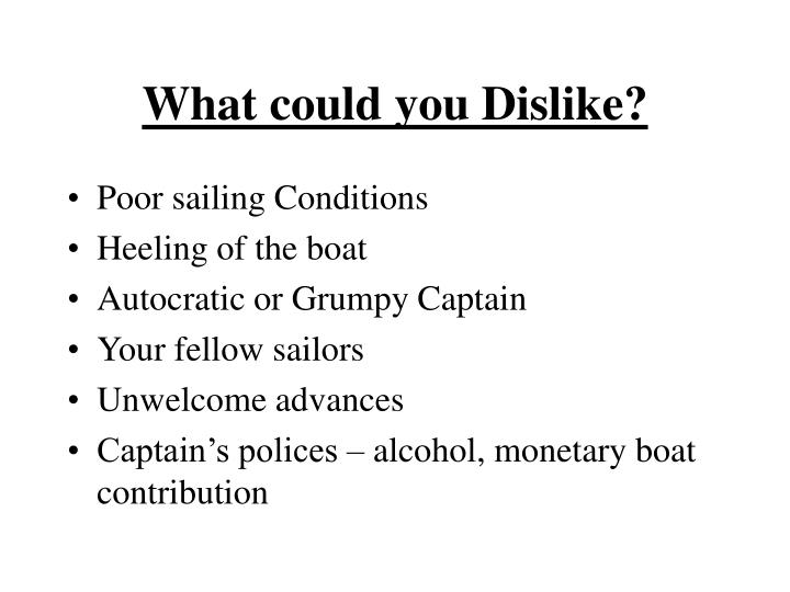 What could you Dislike?