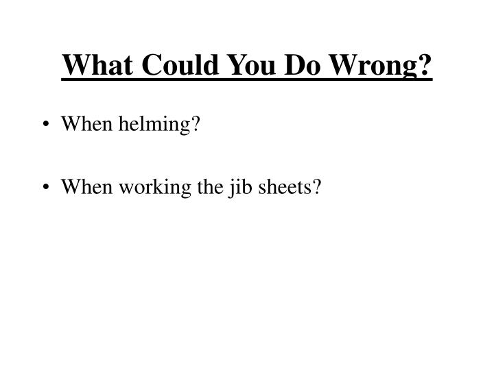 What Could You Do Wrong?