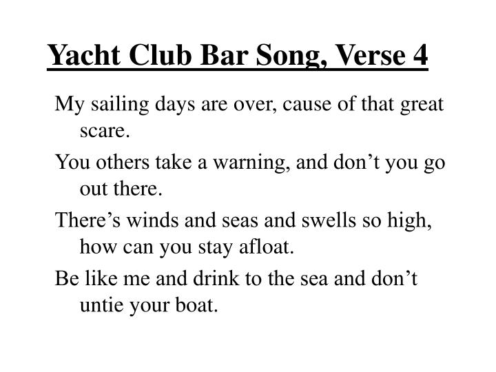 Yacht Club Bar Song, Verse 4