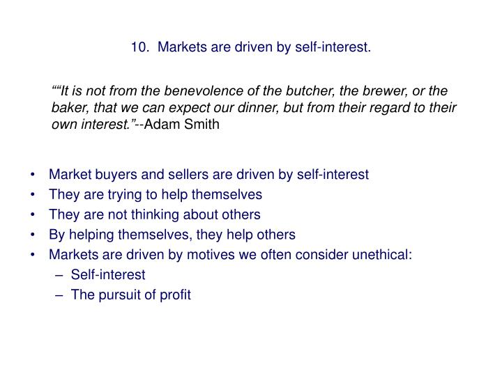 10.  Markets are driven by self-interest.