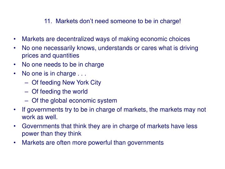 11.  Markets don't need someone to be in charge!