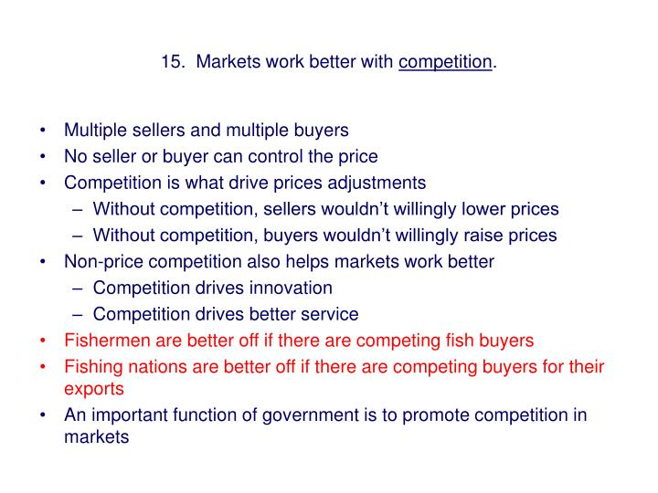 15.  Markets work better with