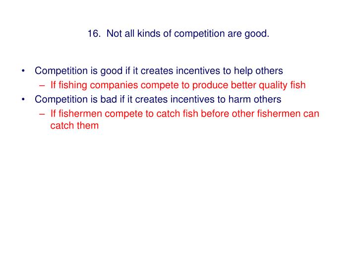 16.  Not all kinds of competition are good.