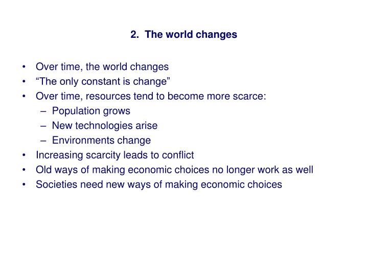 2.  The world changes