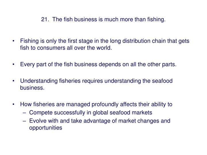 21.  The fish business is much more than fishing.