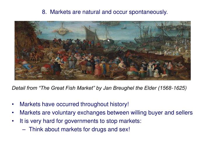 8.  Markets are natural and occur spontaneously.
