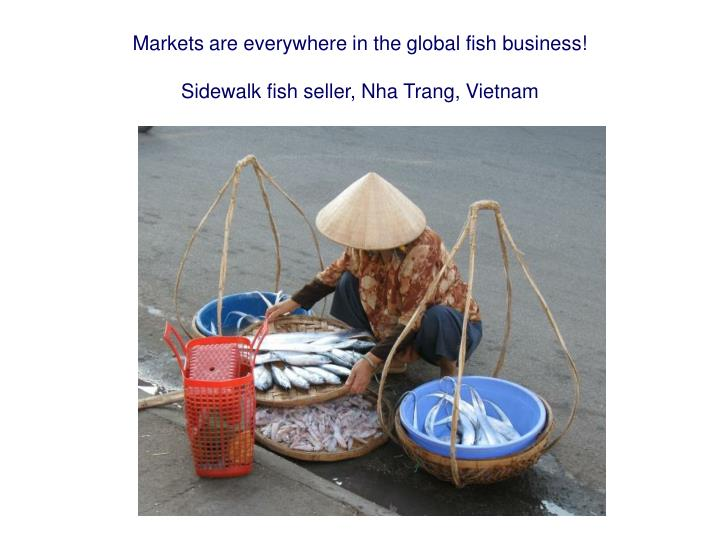 Markets are everywhere in the global fish business!