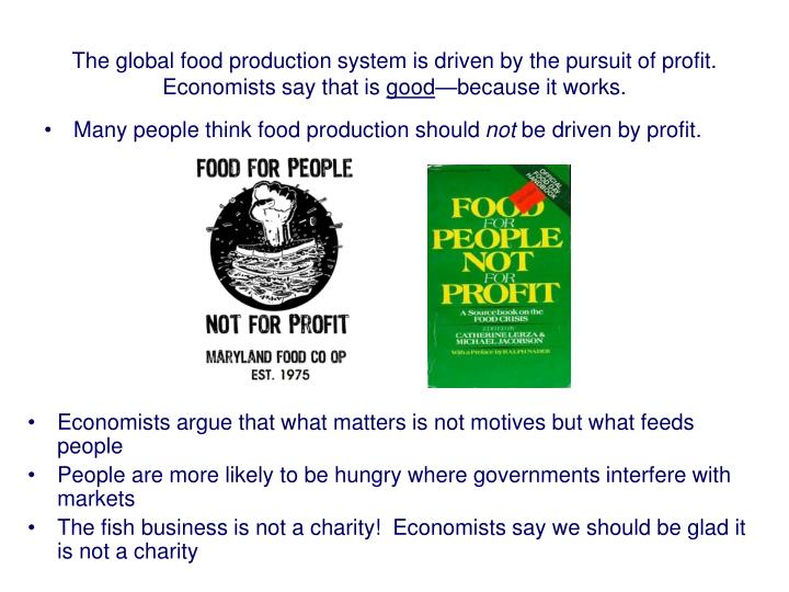 The global food production system is driven by the pursuit of profit.