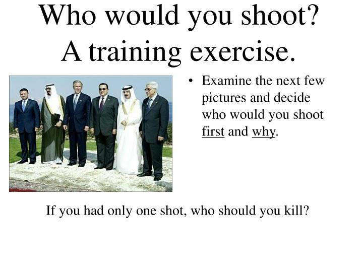 Who would you shoot?