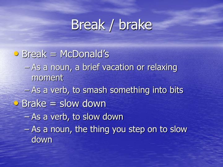 Break / brake
