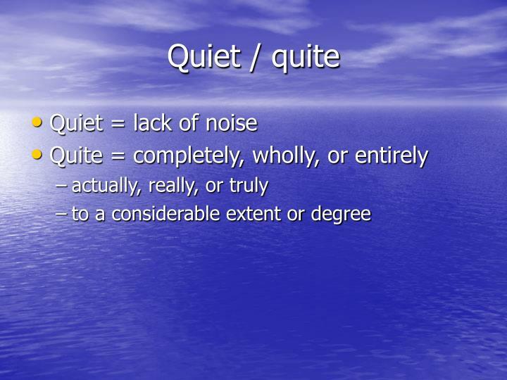 Quiet / quite