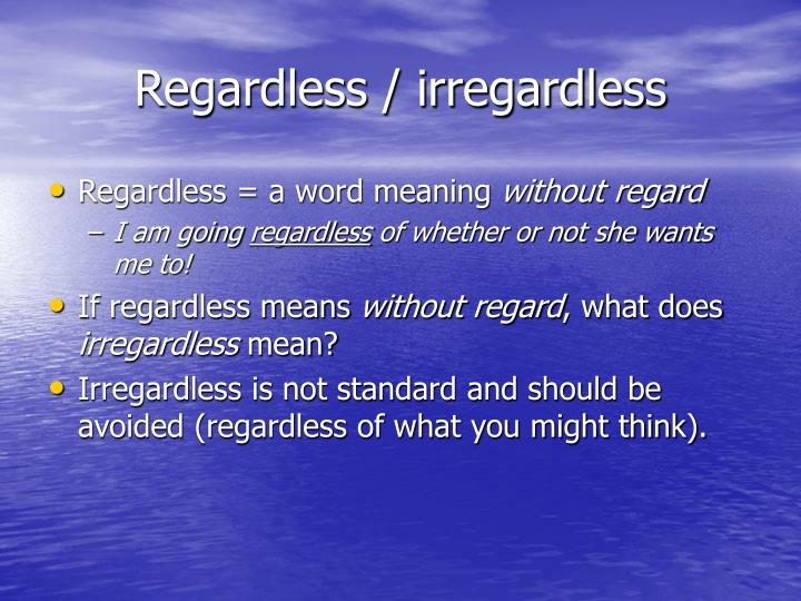 Regardless / irregardless