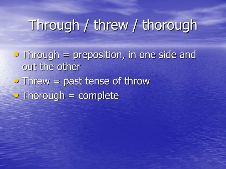 Through / threw / thorough