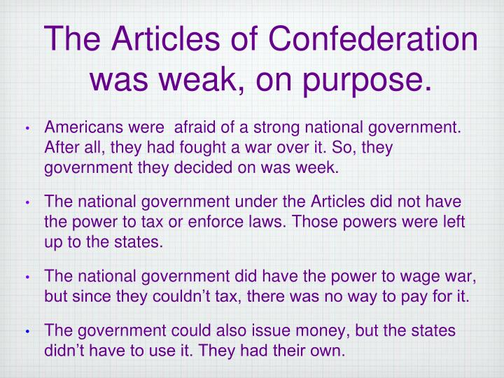 The Articles of Confederation was weak, on purpose.