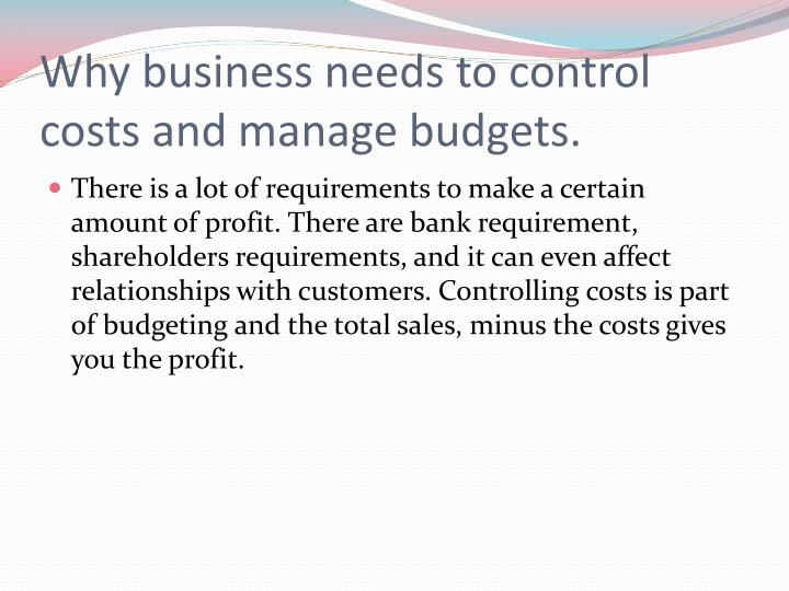 Why business needs to control costs and manage budgets.