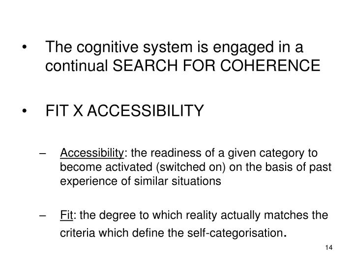 The cognitive system is engaged in a continual SEARCH FOR COHERENCE