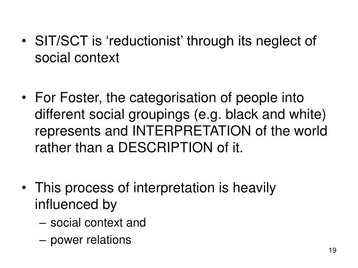 SIT/SCT is 'reductionist' through its neglect of social context
