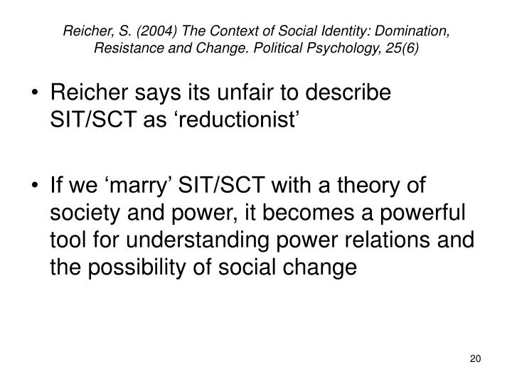 Reicher, S. (2004) The Context of Social Identity: Domination, Resistance and Change. Political Psychology, 25(6)