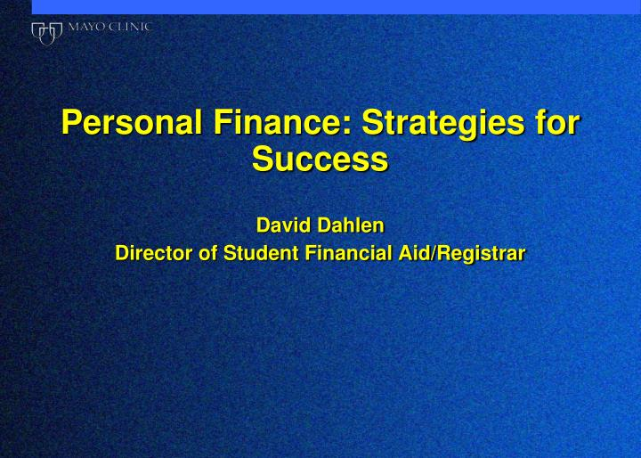 Personal finance strategies for success david dahlen director of student financial aid registrar