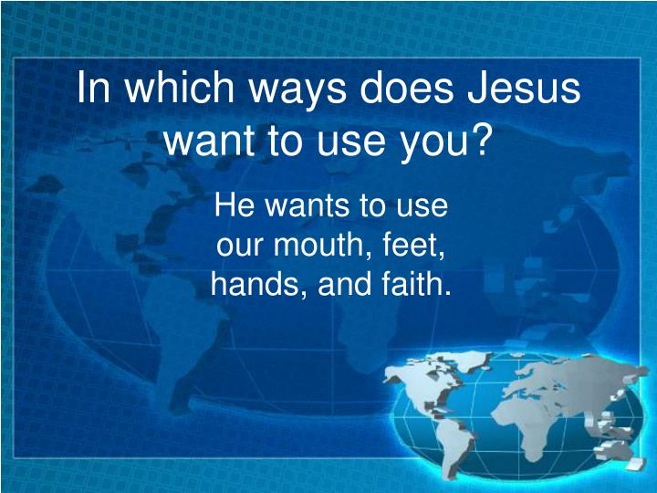 In which ways does Jesus want to use you?