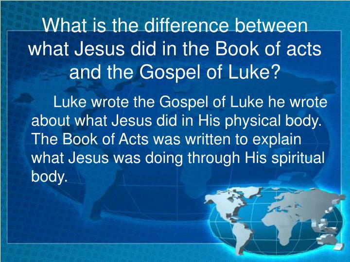 What is the difference between what Jesus did in the Book of acts and the Gospel of Luke?