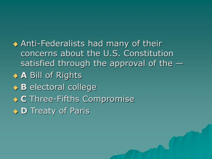 Anti-Federalists had many of their concerns about the U.S. Constitution satisfied through the approval of the —
