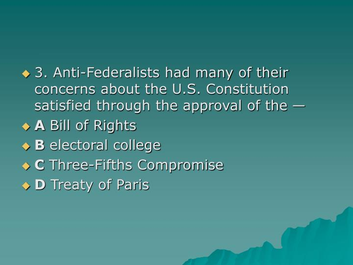 3. Anti-Federalists had many of their concerns about the U.S. Constitution satisfied through the approval of the —