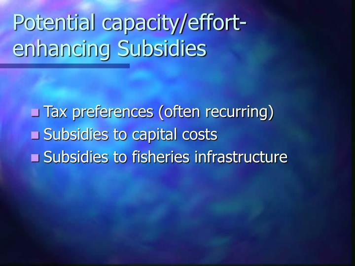 Potential capacity/effort-enhancing Subsidies