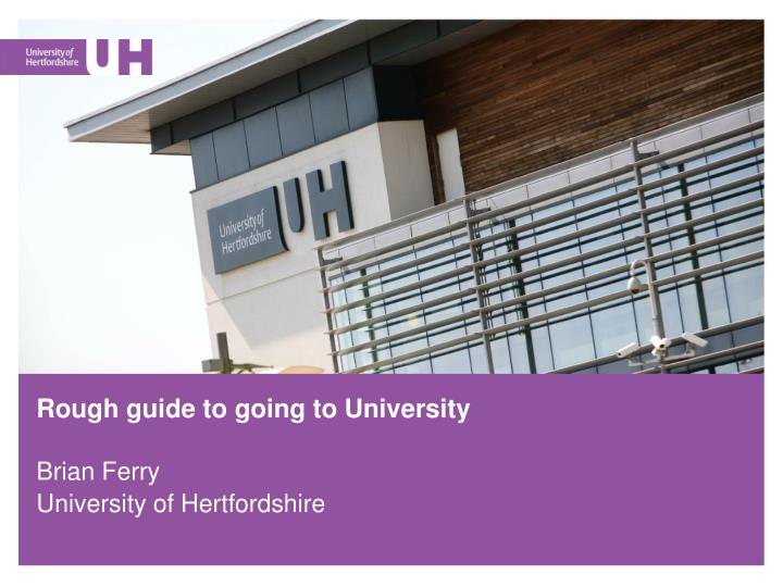 Rough guide to going to University