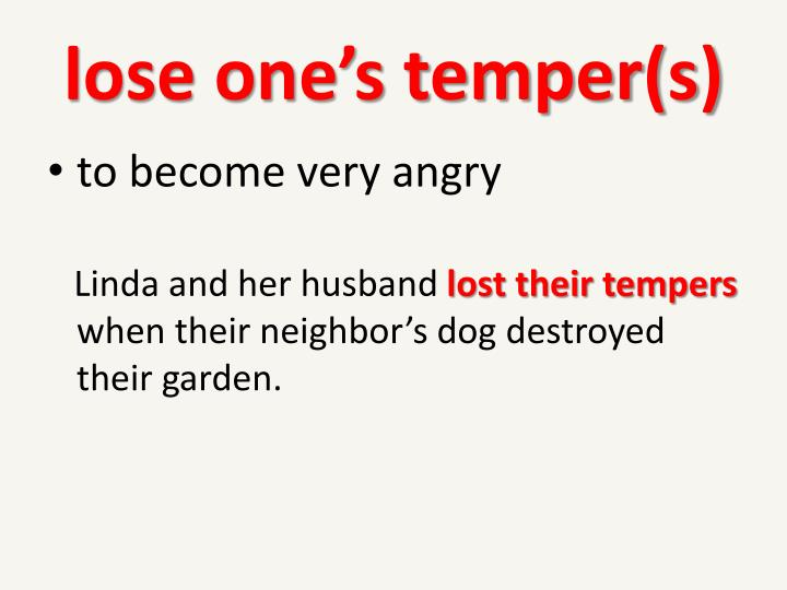 lose one's temper(s)
