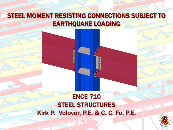 STEEL MOMENT RESISTING CONNECTIONS SUBJECT TO EARTHQUAKE LOADING