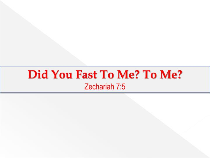 Did You Fast To Me? To Me?